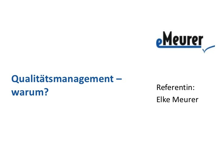 Qualitätsmanagement –                        Referentin:warum?                        Elke Meurer