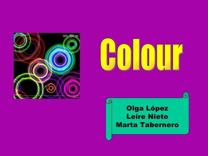 Colour Olga López Leire Nieto Marta Tabernero