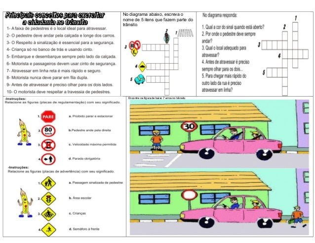 No diagrama abaixo, escreva o nome de 5 itens que fazem parte do trânsito. Encontre na figura de baixo 7 erros no trânsito