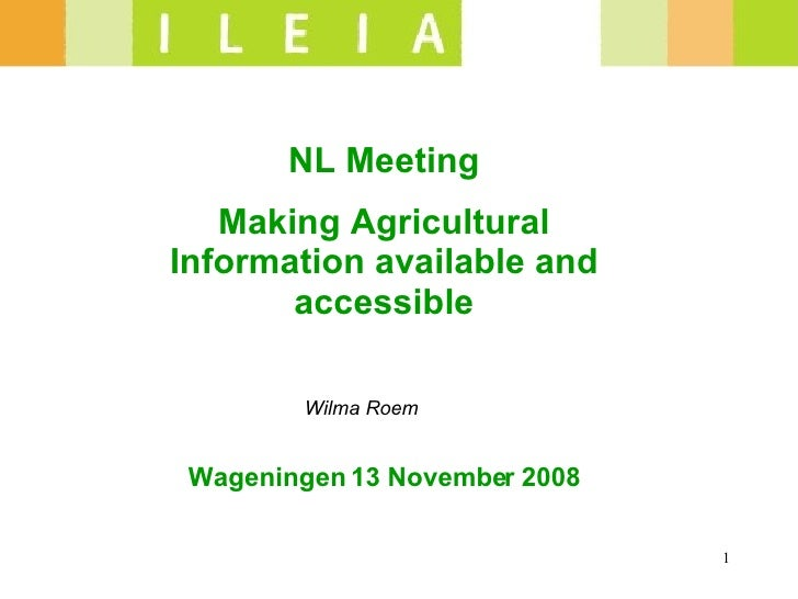Wilma Roem NL Meeting Making Agricultural Information available and accessible Wageningen 13 November 2008