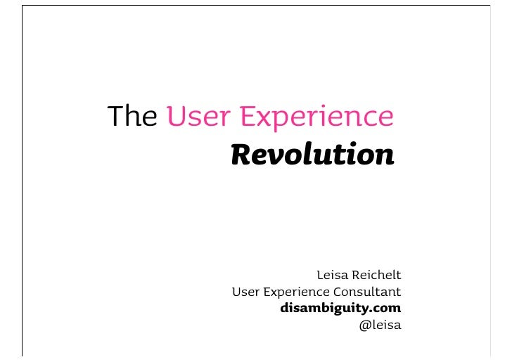 The User Experience         Revolution                        Leisa Reichelt         User Experience Consultant           ...