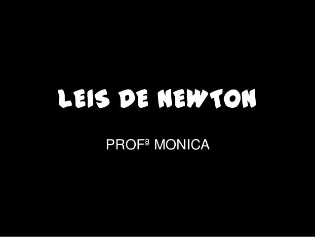 LEIS DE NEWTON   PROFª MONICA