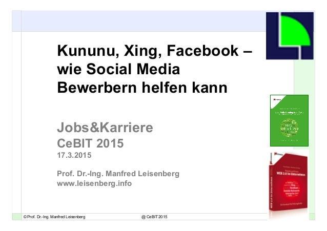 11© Prof. Dr.-Ing. Manfred Leisenberg @ CeBIT 2015 Kununu, Xing, Facebook – wie Social Media Bewerbern helfen kann Jobs&Ka...