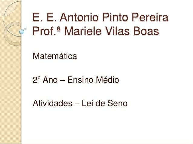 E. E. Antonio Pinto PereiraProf.ª Mariele Vilas BoasMatemática2º Ano – Ensino MédioAtividades – Lei de Seno