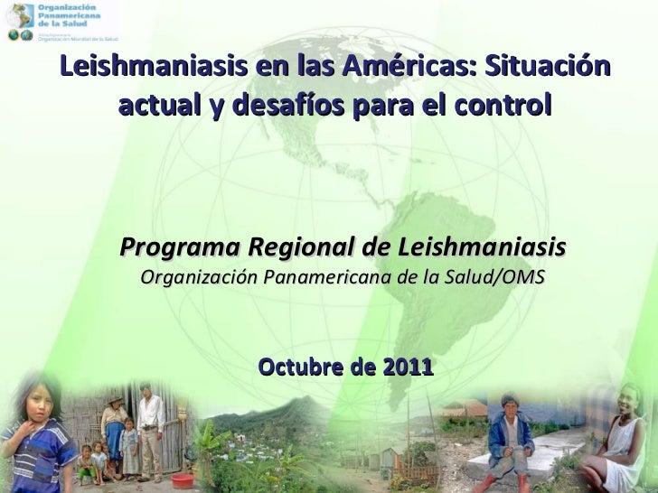 Octubre de 2011 Programa Regional de Leishmaniasis Organización Panamericana de la Salud/OMS Leishmaniasis en las Américas...