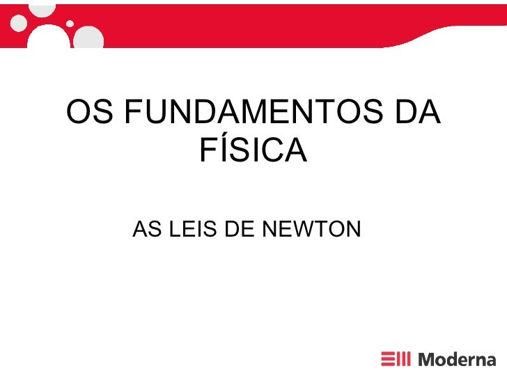 OS FUNDAMENTOS DA FÍSICA AS LEIS DE NEWTON