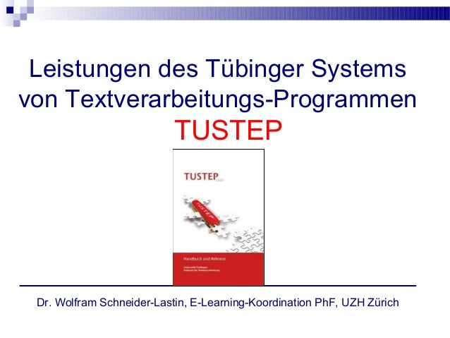 Leistungen des Tübinger Systemsvon Textverarbeitungs-Programmen                           TUSTEP Dr. Wolfram Schneider-Las...