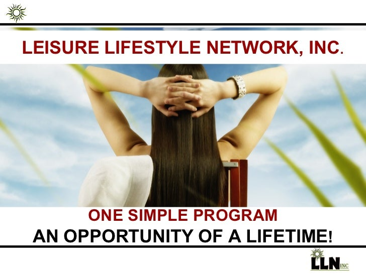 LEISURE LIFESTYLE NETWORK, INC . ONE SIMPLE PROGRAM AN OPPORTUNITY OF A LIFETIME !