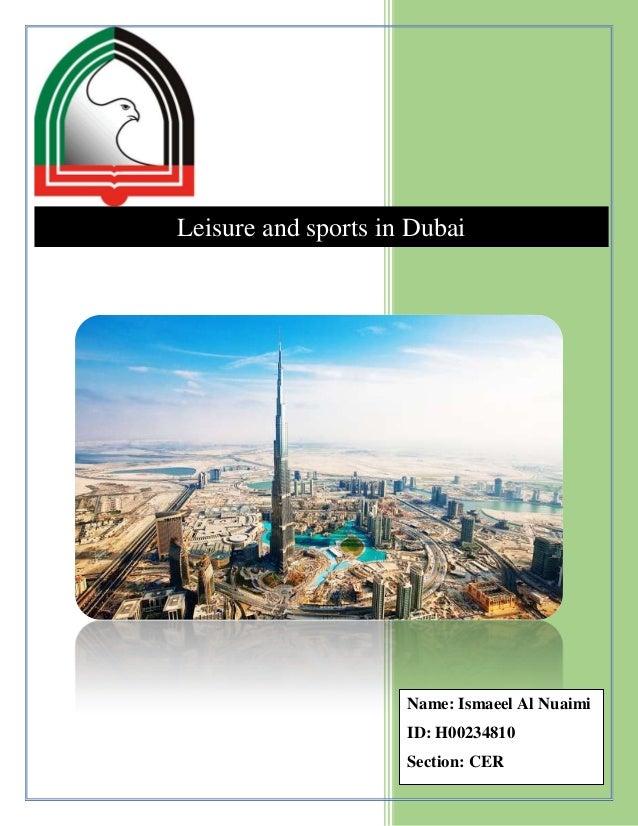 Leisure and sports in Dubai  Name: Ismaeel Al Nuaimi ID: H00234810 Section: CER