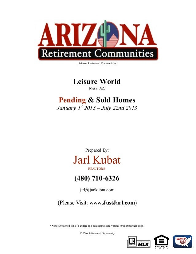 Arizona Retirement Communities Leisure World Mesa, AZ. Pending & Sold Homes January 1st 2013 – July 22nd 2013 Prepared By:...