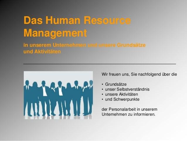 Das Human Resource Management in unserem Unternehmen und unsere Grundsätze und Aktivitäten Wir freuen uns, Sie nachfolgend...