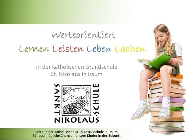in der katholischen Grundschule St. Nikolaus in Issum Lernen Leisten Leben Lachen Werteorientiert Leitbild der katholische...