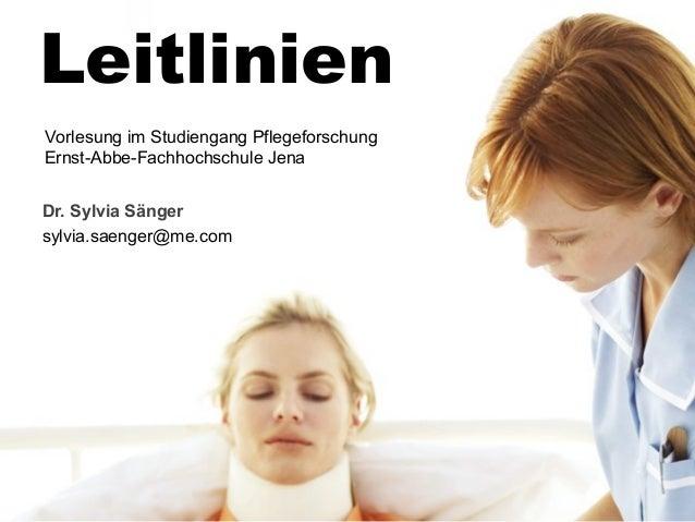 ©2014 Leitlinien Dr. Sylvia Sänger sylvia.saenger@me.com Vorlesung im Studiengang Pflegeforschung Ernst-Abbe-Fachhochschul...