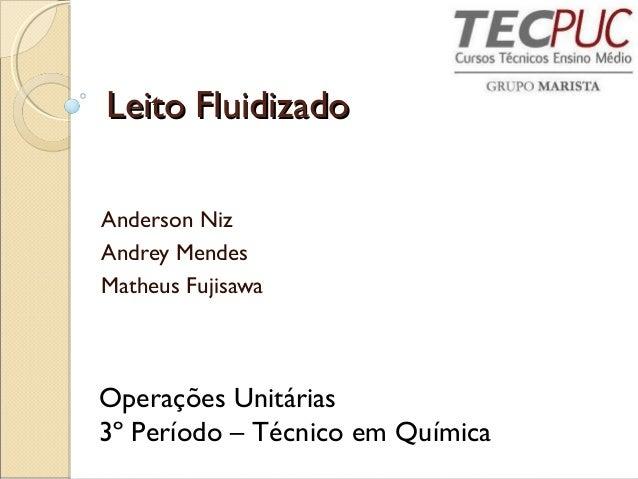 LLeeiittoo FFlluuiiddiizzaaddoo  Anderson Niz  Andrey Mendes  Matheus Fujisawa  Operações Unitárias  3º Período – Técnico ...