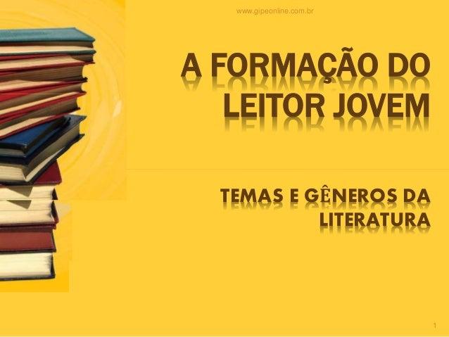 www.gipeonline.com.br 1 A FORMAÇÃO DO LEITOR JOVEM TEMAS E GÊNEROS DA LITERATURA