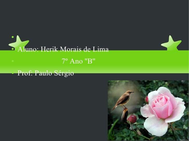 O rouxinol <ul><li>Aluno: Herik Morais de Lima </li></ul><ul><li>7º Ano ''B''  </li></ul><ul><li>Prof: Paulo Sérgio </li><...