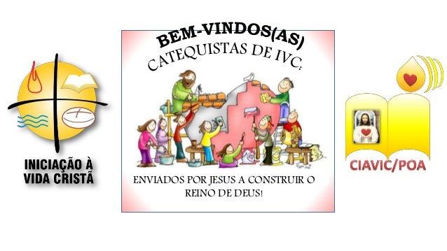 ENVIADOS POR JESUS A CONSTRUIR O REINO DE DEUS!