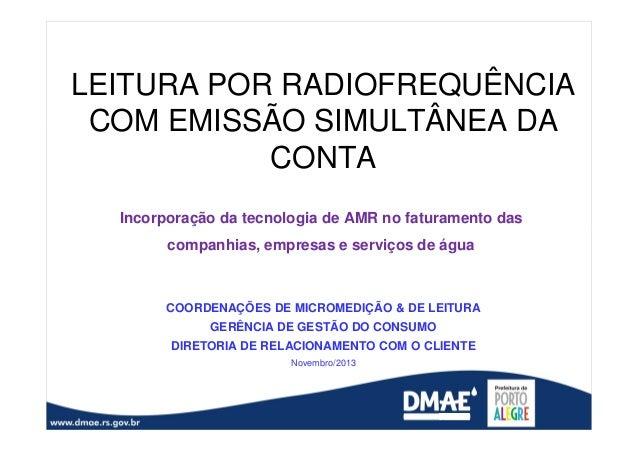 LEITURA POR RADIOFREQUÊNCIA COM EMISSÃO SIMULTÂNEA DA CONTA Incorporação da tecnologia de AMR no faturamento das companhia...