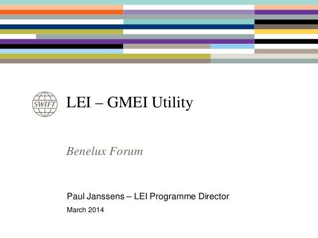 LEI – GMEI Utility Paul Janssens – LEI Programme Director March 2014 Benelux Forum