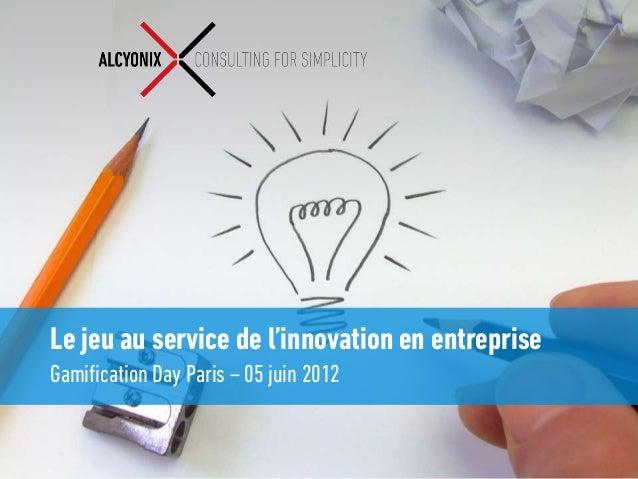 Le jeu au service de l'innovation en entrepriseGamification Day Paris – 05 juin 2012