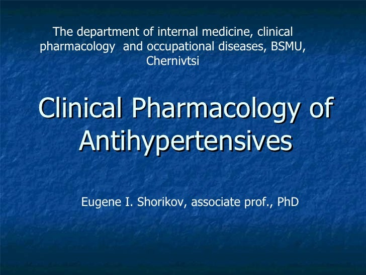Clinical Pharmacology of Antihypertensives The department of internal medicine, clinical pharmacology  and occupational di...
