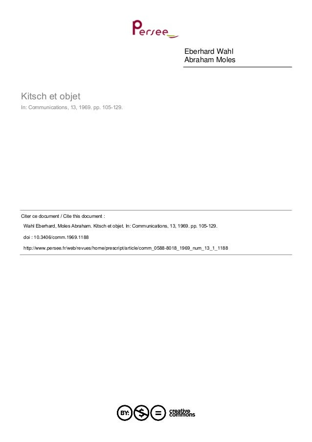 Eberhard Wahl Abraham Moles Kitsch et objet In: Communications, 13, 1969. pp. 105-129. Citer ce document / Cite this docum...