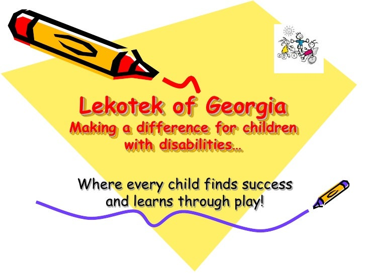 Lekotek of Georgia Making a difference for children        with disabilities…   Where every child finds success     and le...