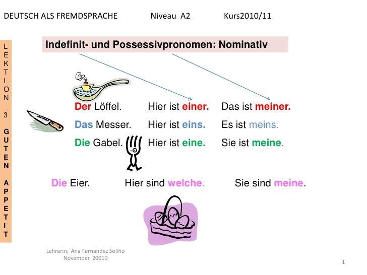 DEUTSCH ALS FREMDSPRACHE                  Niveau A2        Kurs2010/11L       Indefinit- und Possessivpronomen: NominativE...