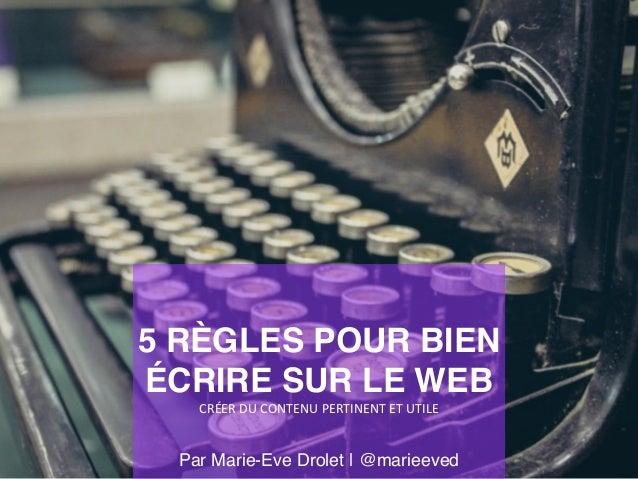 5 RÈGLES POUR BIEN ÉCRIRE SUR LE WEB   CRÉER  DU  CONTENU  PERTINENT  ET  UTILE   Par Marie-Eve Drolet | @ma...