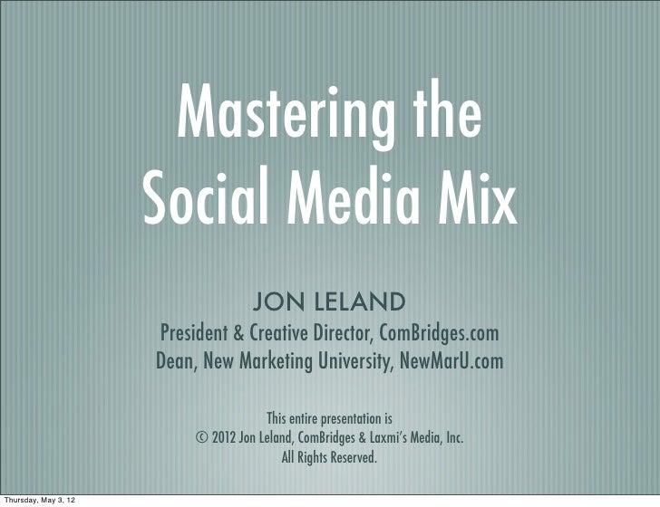 Mastering the                      Social Media Mix                                     JON LELAND                      Pr...