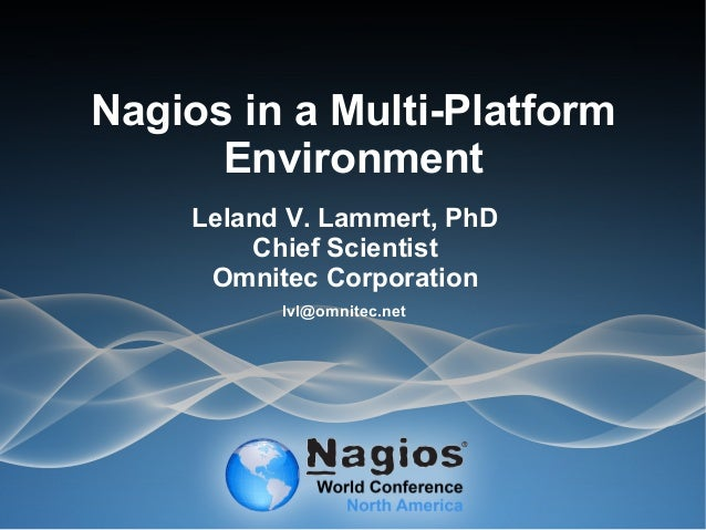 Nagios Conference 2013 - Leland Lammert - Nagios in a Multi-Platform Enviornment