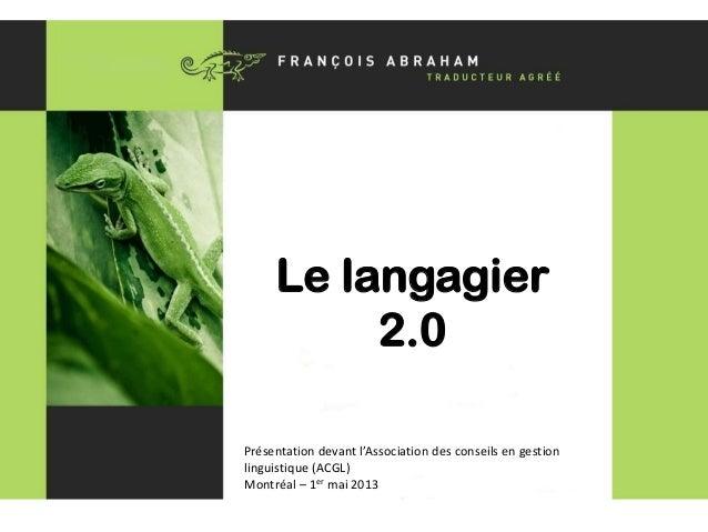 Le langagier 2.0À l'ère des médias sociauxLe langagier2.0Présentation devant l'Association des conseils en gestionlinguist...