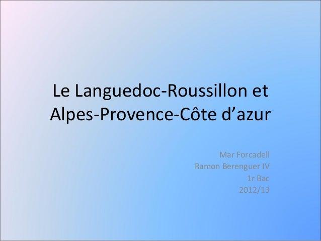 Le Languedoc-Roussillon etAlpes-Provence-Côte d'azur                      Mar Forcadell                 Ramon Berenguer IV...