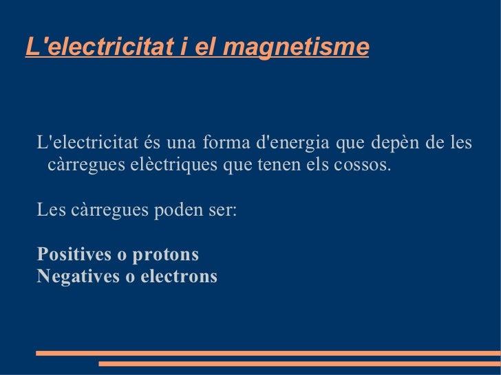 L'electricitat és una forma d'energia que depèn de les càrregues elèctriques que tenen els cossos. Les càrregues poden ser...
