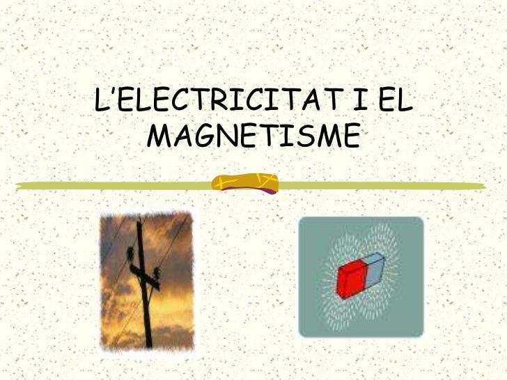 L'ELECTRICITAT I EL    MAGNETISME