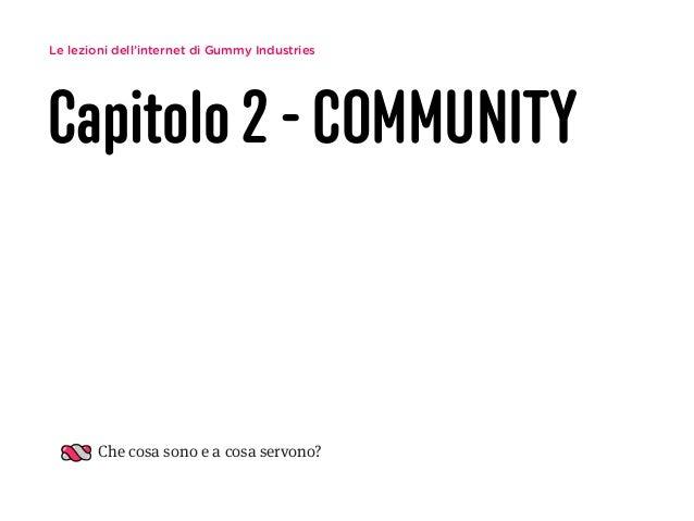 Le lezioni di internet di gummy industries   2 - community