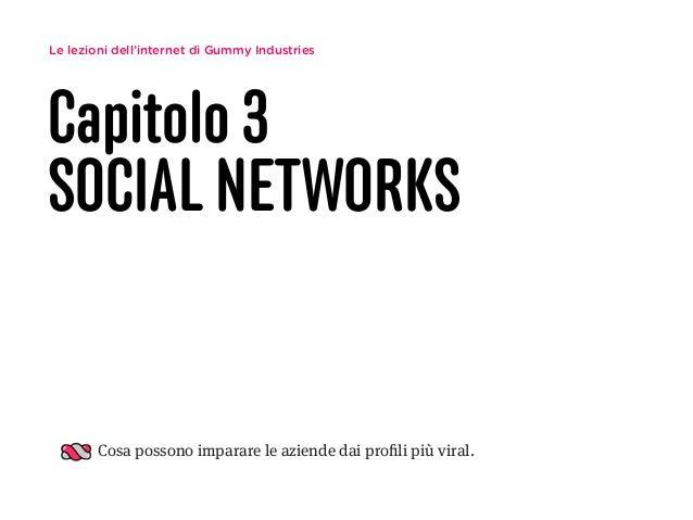 Le lezioni dell'internet di Gummy Industries Capitolo 3 SOCIAL NETWORKS Cosa possono imparare le aziende dai profili più vi...