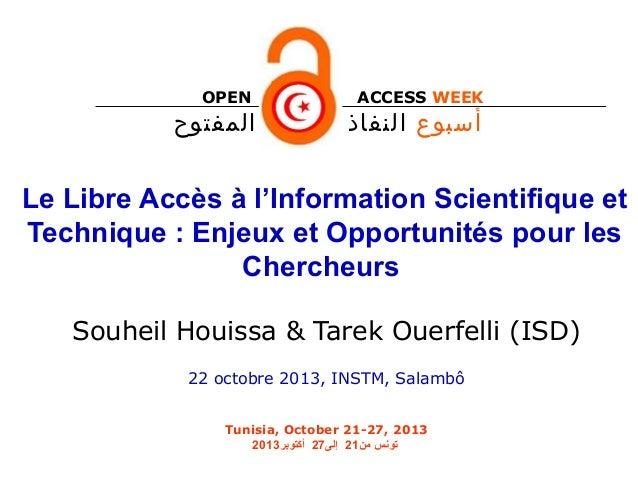 OPEN  المفتوح  ACCESS WEEK  أسبوع النفاذ  Le Libre Accès à l'Information Scientifique et Technique : Enjeux et Opportu...