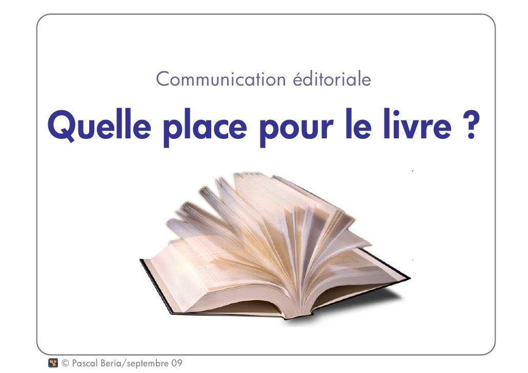 Communication éditoriale  Quelle place pour le livre ?     © Pascal Beria/septembre 09