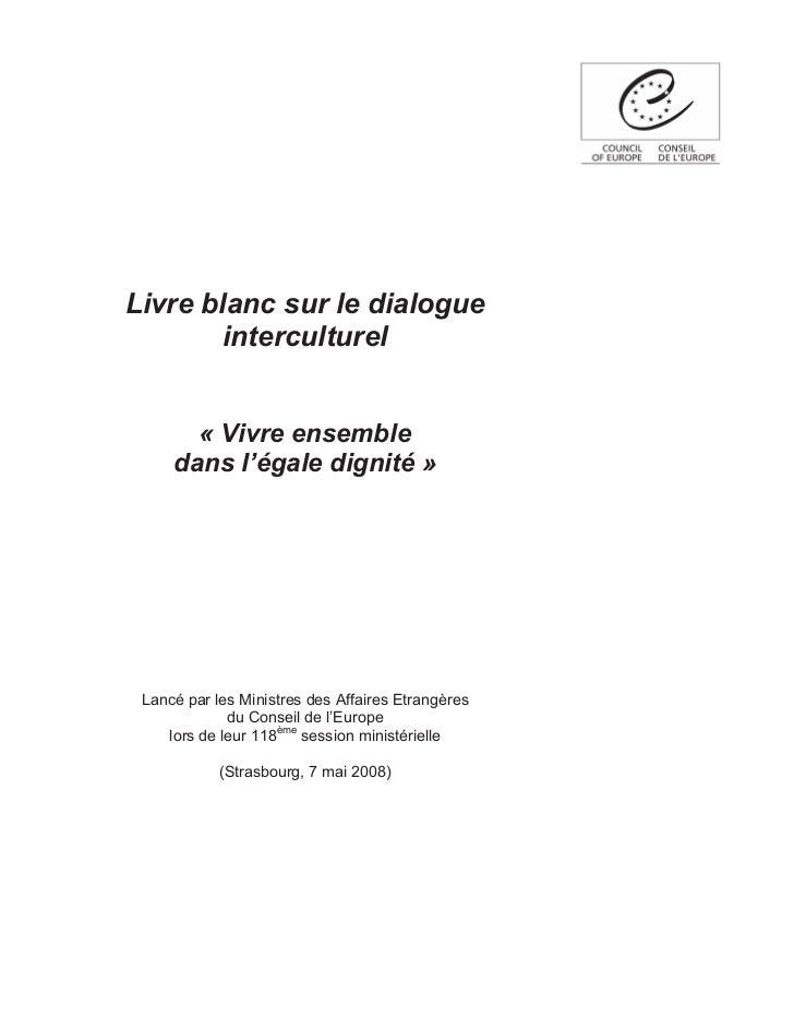 Livre blanc sur le dialogue        interculturel       « Vivre ensemble     dans l'égale dignité » Lancé par les Ministres...