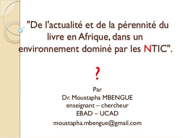 """""""De lactualité et de la pérennité du       livre en Afrique, dans unenvironnement dominé par les NTIC"""".                   ..."""