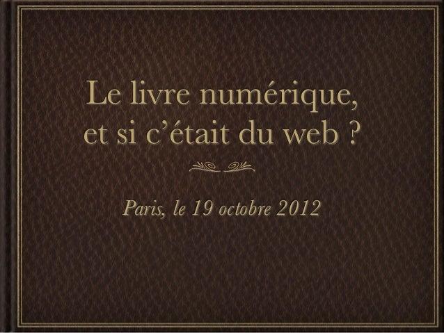 Le livre numérique,et si c'était du web ?   Paris, le 19 octobre 2012