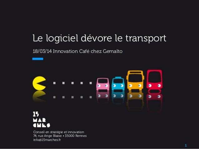 Le logiciel dévore le transport 18/03/14 Innovation Café chez Gemalto   1 Conseil en stratégie et innovation 74, rue Ang...