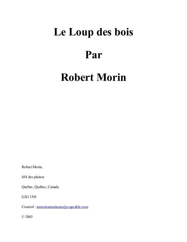 Le Loup des bois Par Robert Morin  Robert Morin, 454 des plaines Québec, Québec, Canada G3G 1N9 Courriel : monsieurmoineau...