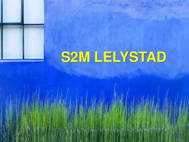 S2M LELYSTAD<br />
