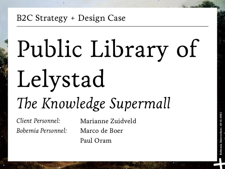B2C Strategy + Design CasePublic Library ofLelystadThe Knowledge Supermall                                         Bohemia...