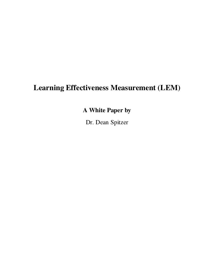 Learning Effectiveness Measurement (LEM)             A White Paper by              Dr. Dean Spitzer