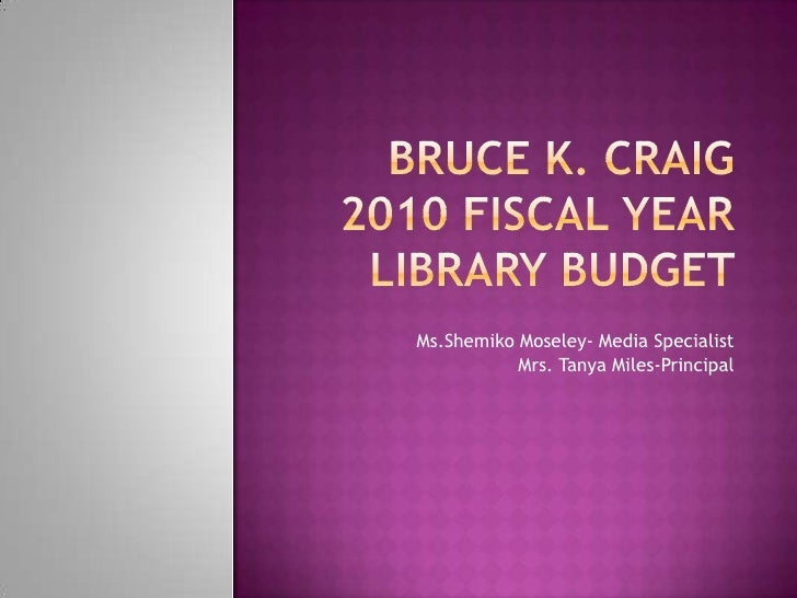 Bruce k. craig 2010 fiscal year Library BUDGET <br />Ms.Shemiko Moseley- Media Specialist<br />Mrs. Tanya Miles-Principal<...