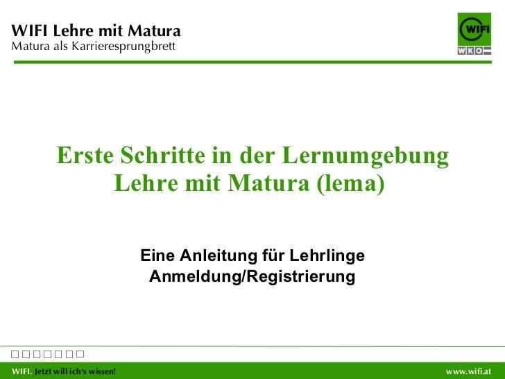 Erste Schritte in der Lernumgebung Lehre mit Matura (lema)  Eine Anleitung für Lehrlinge Anmeldung/Registrierung