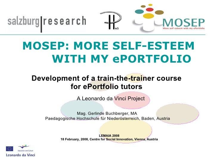 MOSEP: MORE SELF-ESTEEM  WITH MY ePORTFOLIO LEMAIA 2008 18 February, 2008, Centre for Social Innovation, Vienna, Austria...